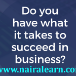 What it Takes to Succeed in Business! 5